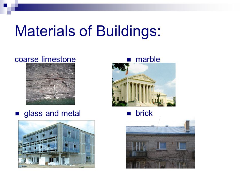 Materials of Buildings: coarse limestone marble glass and metal brick