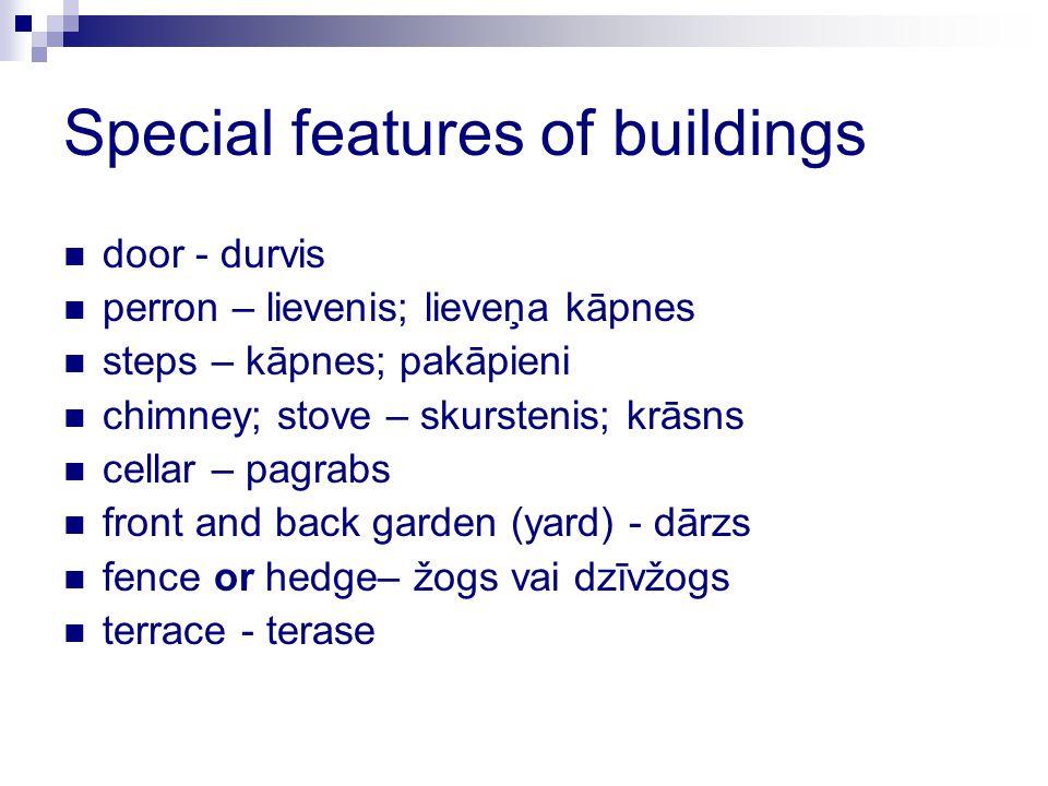 Special features of buildings door - durvis perron – lievenis; lieveņa kāpnes steps – kāpnes; pakāpieni chimney; stove – skurstenis; krāsns cellar – p
