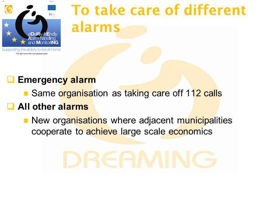 To take care of different alarms  Emergency alarm Same organisation as taking care off 112 calls  All other alarms New organisations where adjacent municipalities cooperate to achieve large scale economics