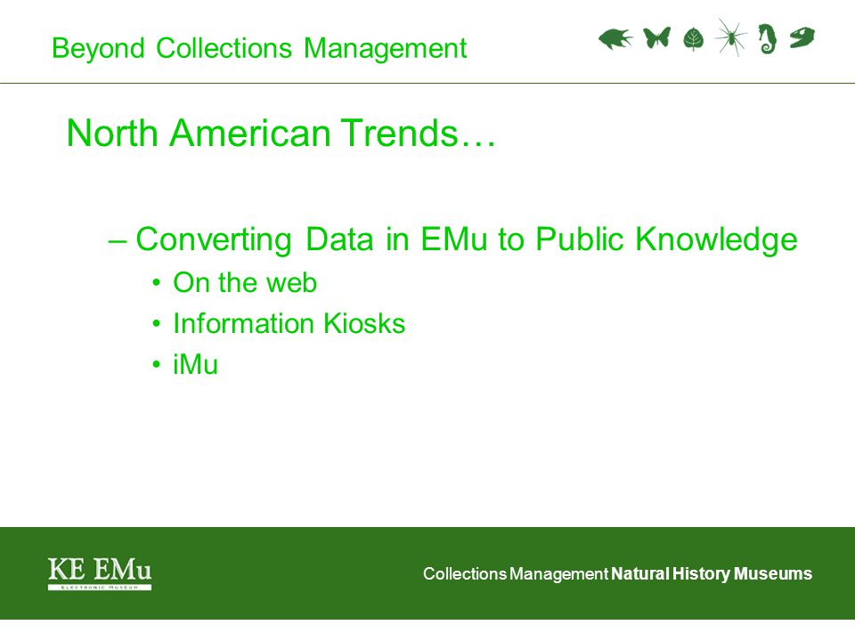 Collections Management Natural History Museums Next steps for eMoo in the Americas Most customers are planning to use Narratives on the web over then next 2 years iMu has generated a lot of interest Knowledge to the people is a critical issue for North American customers