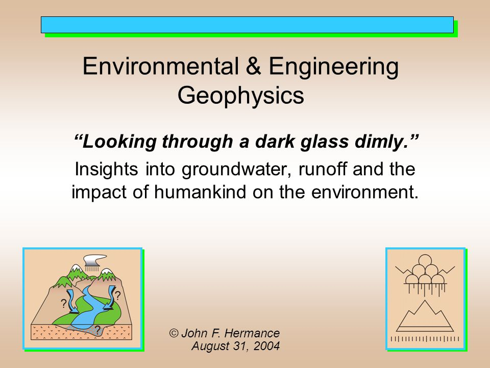 Environmental & Engineering Geophysics Looking through a dark glass dimly. Insights into groundwater, runoff and the impact of humankind on the environment.