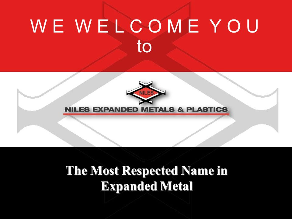 W E W E L C O M E Y O U to The Most Respected Name in Expanded Metal