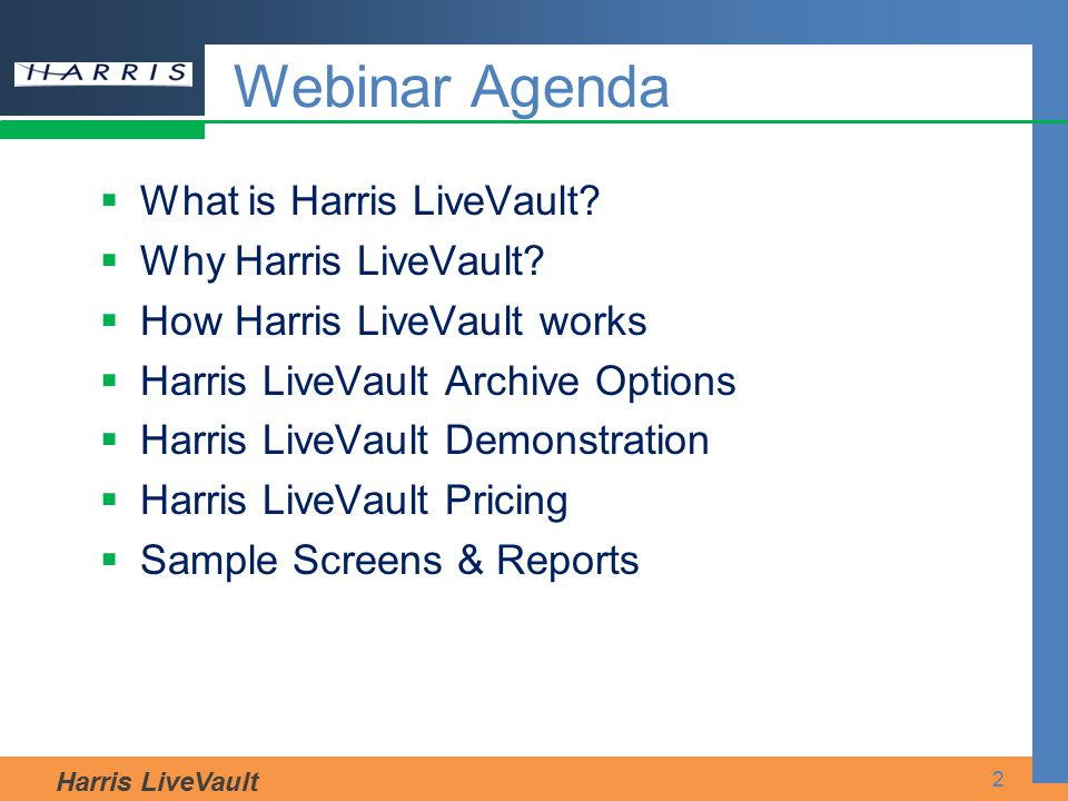 Harris LiveVault 2  What is Harris LiveVault?  Why Harris LiveVault?  How Harris LiveVault works  Harris LiveVault Archive Options  Harris LiveVa