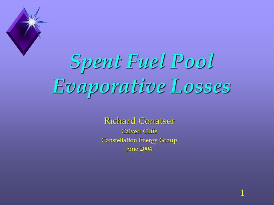 1 Spent Fuel Pool Evaporative Losses Richard Conatser Calvert Cliffs Constellation Energy Group June 2004