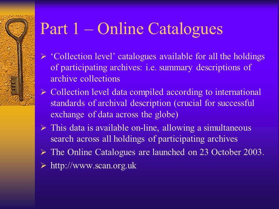Part 1 – Online Catalogues  'Collection level' catalogues available for all the holdings of participating archives: i.e.