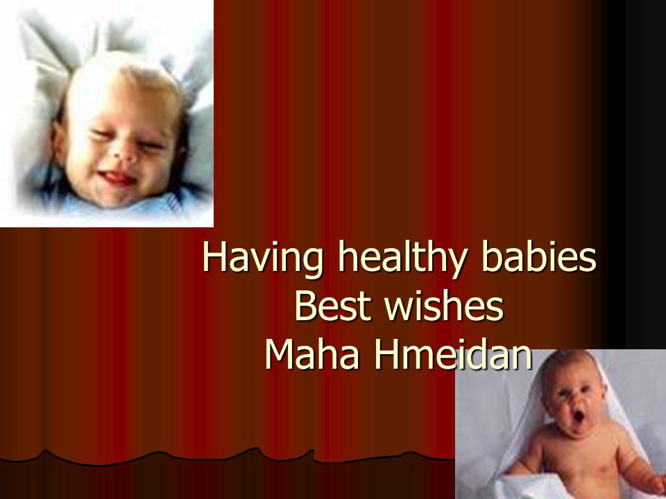 Having healthy babies Best wishes Maha Hmeidan