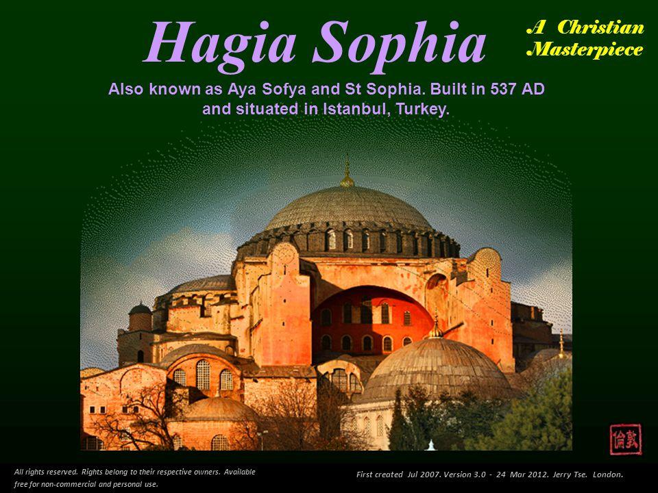 Hagia Sophia Also known as Aya Sofya and St Sophia.