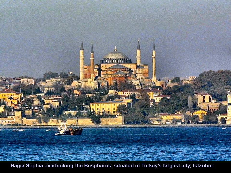Hagia Sophia overlooking the Bosphorus, situated in Turkey's largest city, Istanbul.
