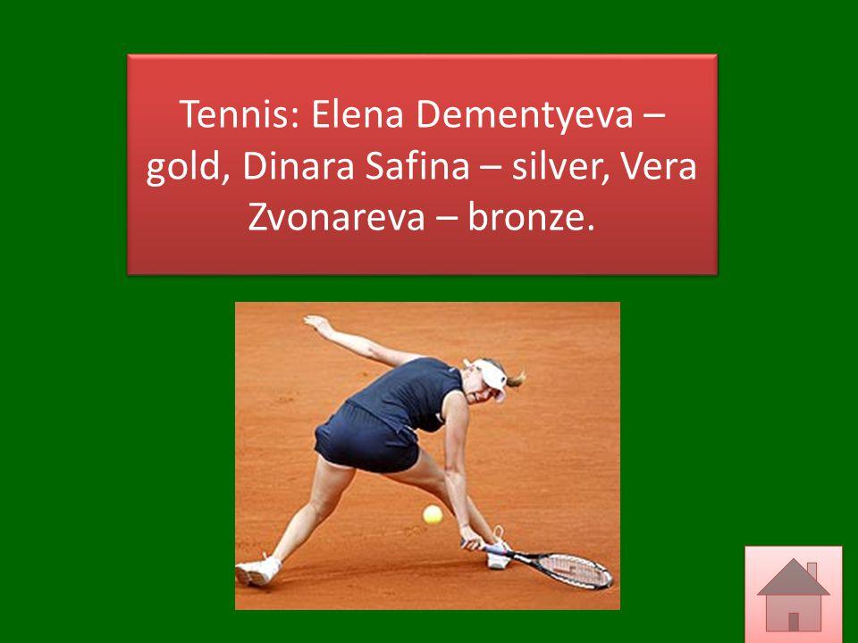 Tennis: Elena Dementyeva – gold, Dinara Safina – silver, Vera Zvonareva – bronze.