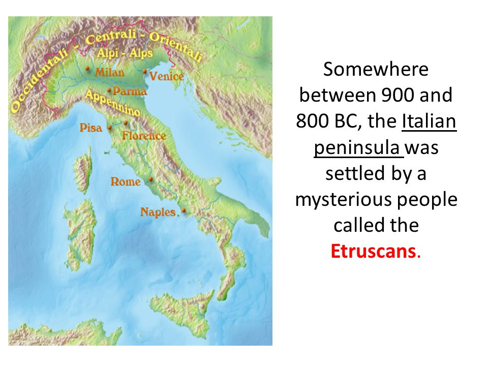 Somewhere between 900 and 800 BC, the Italian peninsula was settled by a mysterious people called the Etruscans.