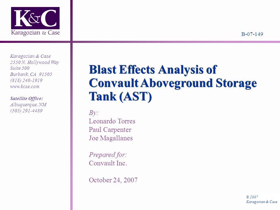 Blast Effects Analysis of Convault Aboveground Storage Tank (AST) B-07-149 © 2007 Karagozian & Case 2550 N.