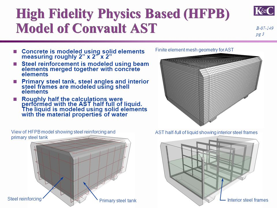 "B-07-149 pg 3 High Fidelity Physics Based (HFPB) Model of Convault AST Concrete is modeled using solid elements measuring roughly 2"" x 2"" x 2"" Steel r"