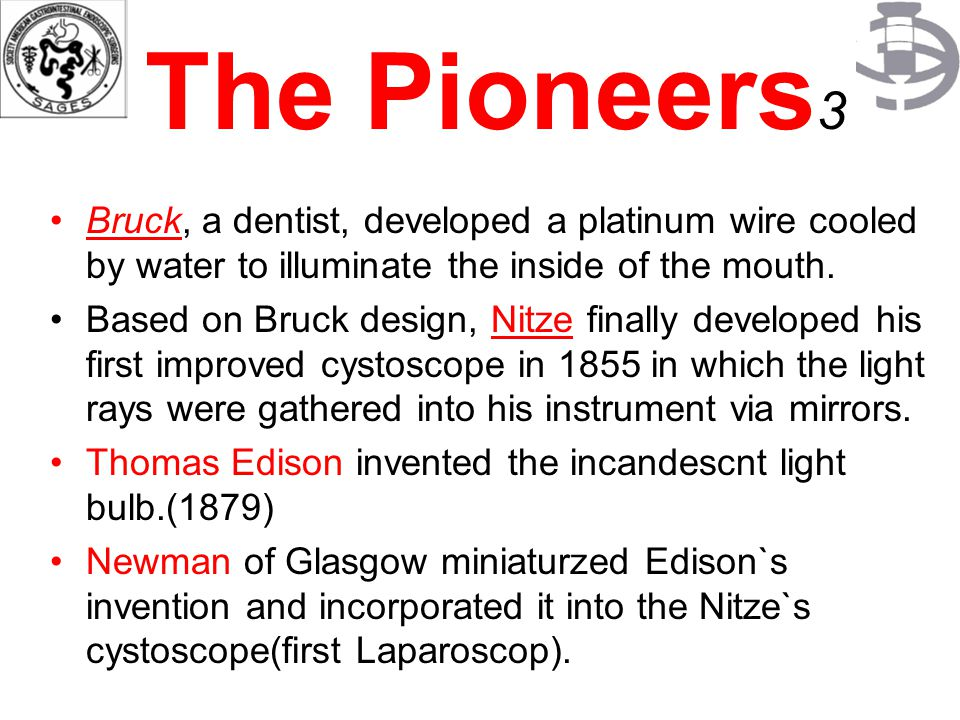 The Pioneers 3 Bruck, a dentist, developed a platinum wire cooled by water to illuminate the inside of the mouth. Based on Bruck design, Nitze finally