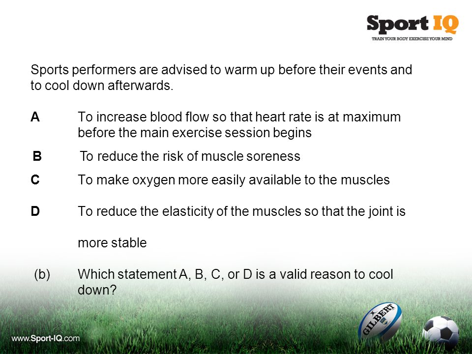 Sports performers are advised to warm up before their events and to cool down afterwards. ATo increase blood flow so that heart rate is at maximum bef