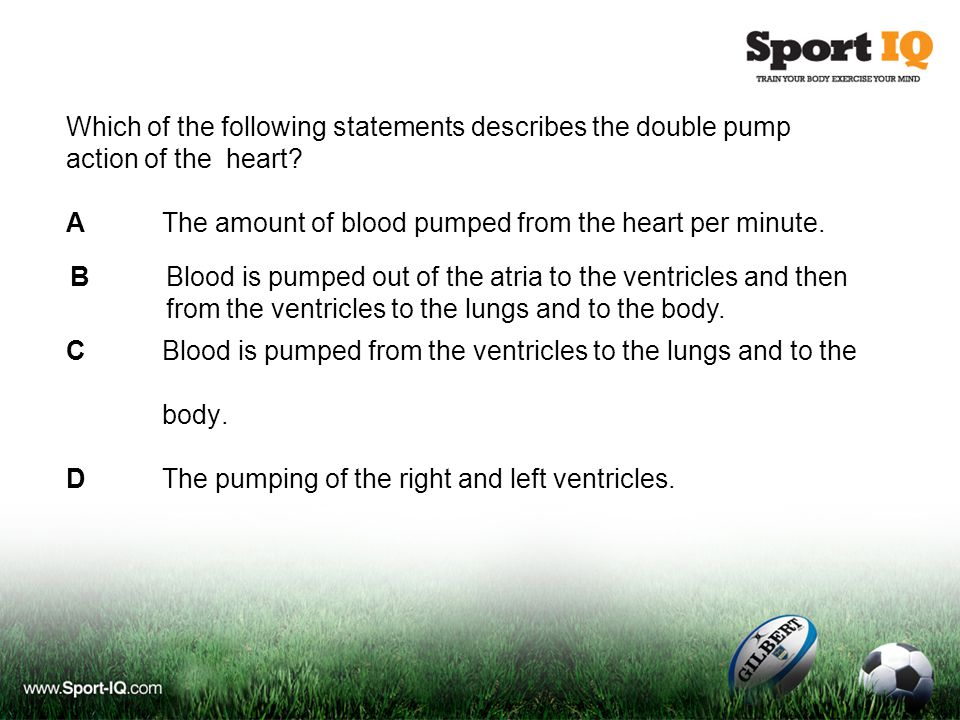 Which of the following statements describes the double pump action of the heart? AThe amount of blood pumped from the heart per minute. CBlood is pump