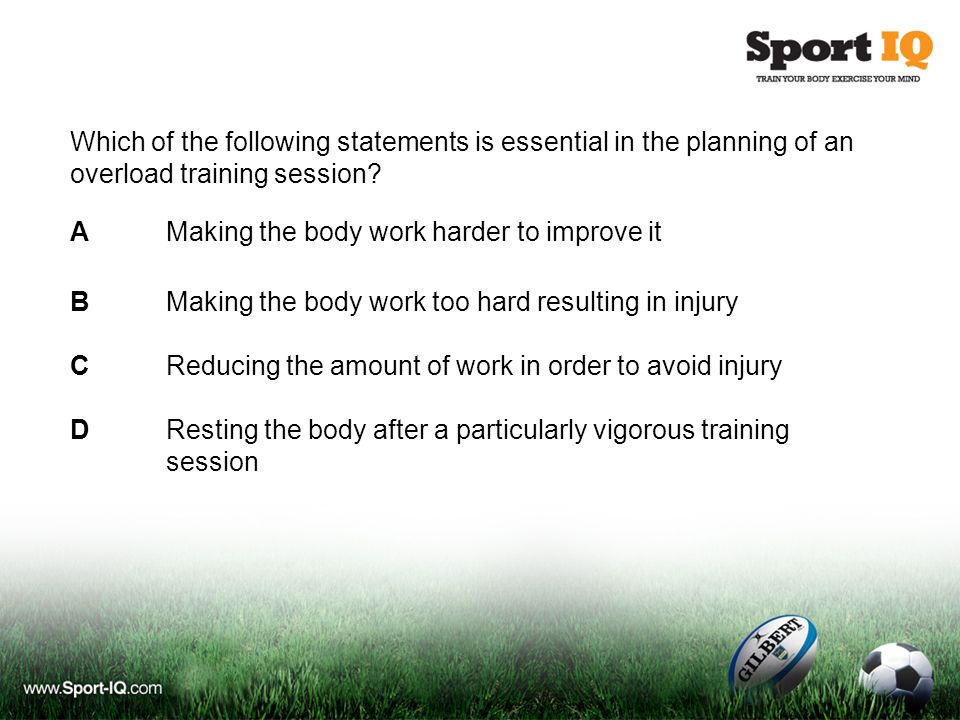 Which of the following statements is essential in the planning of an overload training session.