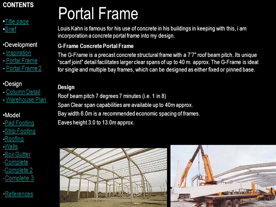 Portal Frame Louis Kahn is famous for his use of concrete in his buildings in keeping with this, i am incorporation a concrete portal frame into my design.