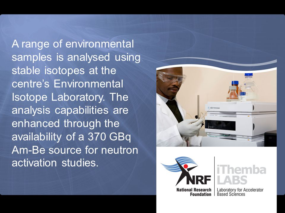 iThemba LABS is a global player in the production of accelerator- based radionuclides.
