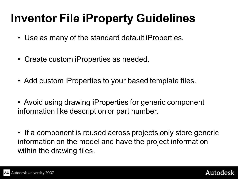 Use as many of the standard default iProperties.Create custom iProperties as needed.