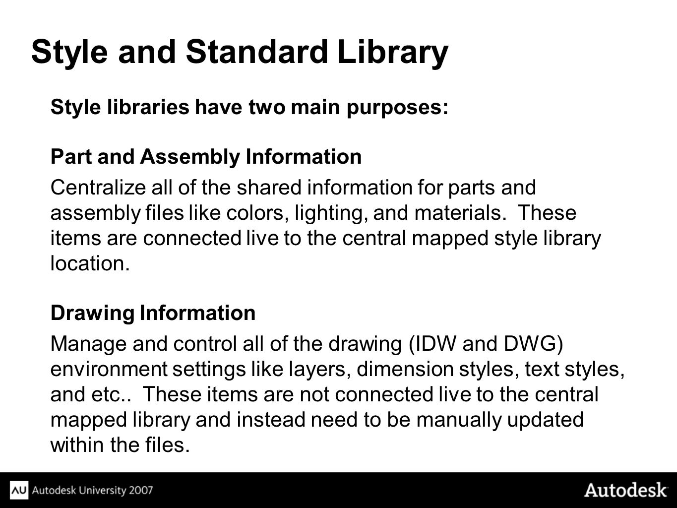 Style libraries have two main purposes: Part and Assembly Information Centralize all of the shared information for parts and assembly files like colors, lighting, and materials.