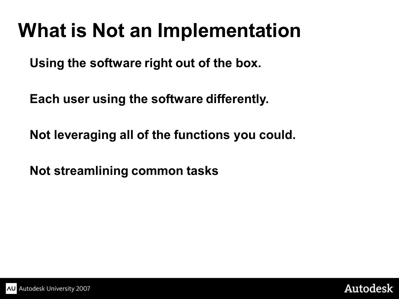 Using the software right out of the box.Each user using the software differently.