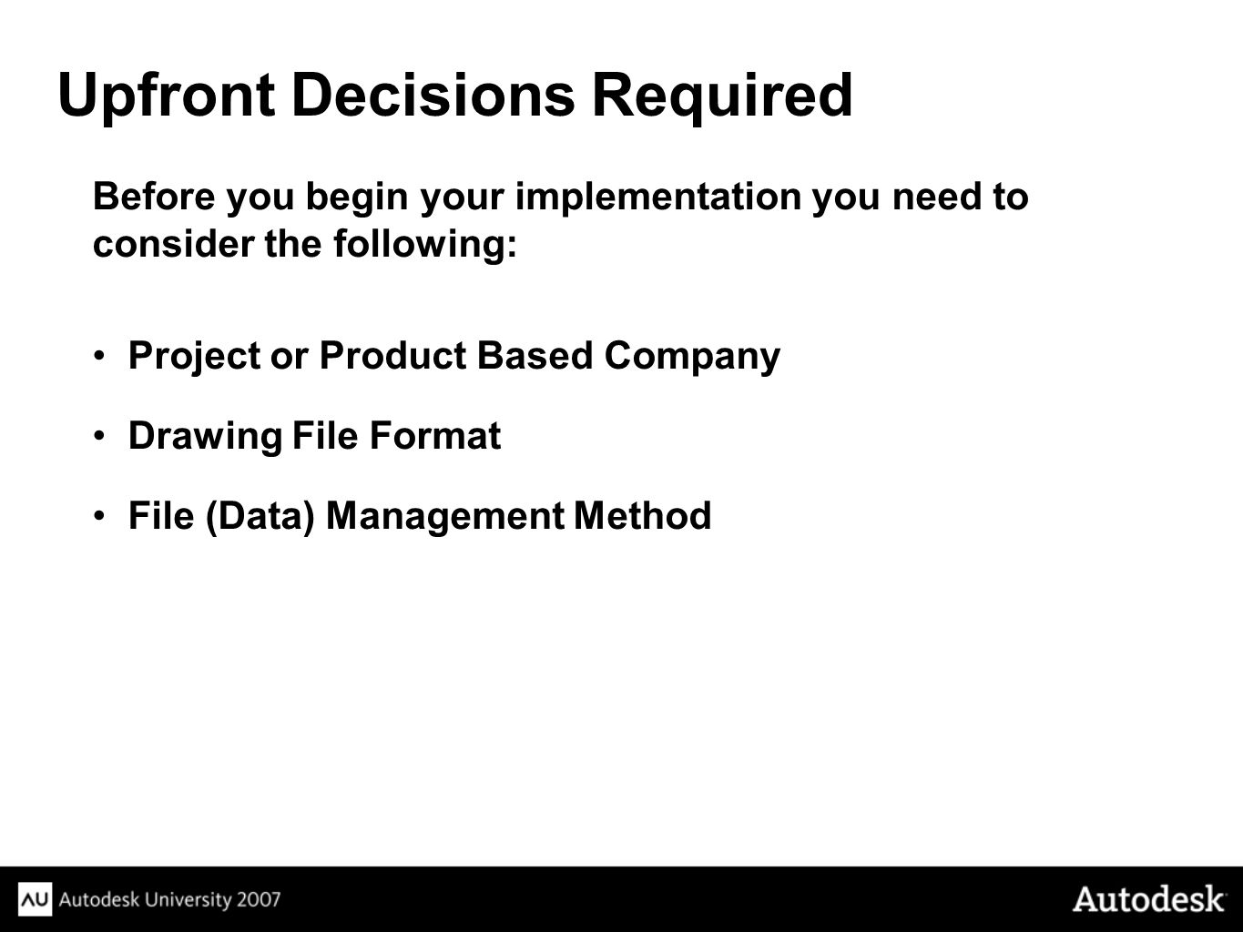 Before you begin your implementation you need to consider the following: Project or Product Based Company Drawing File Format File (Data) Management Method Upfront Decisions Required