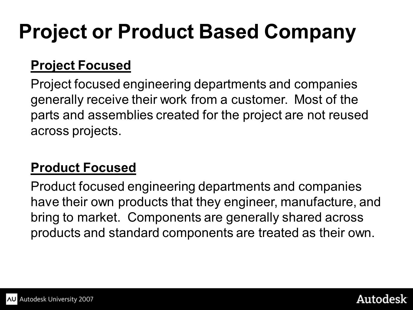 Project Focused Project focused engineering departments and companies generally receive their work from a customer.