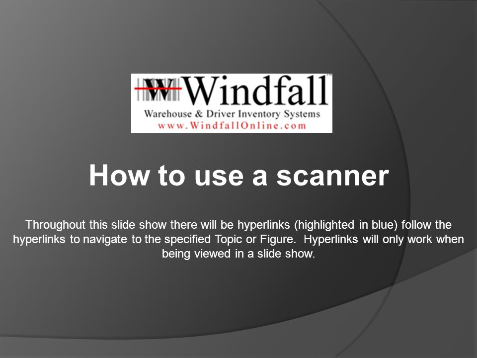 How to use a scanner Throughout this slide show there will be hyperlinks (highlighted in blue) follow the hyperlinks to navigate to the specified Topi