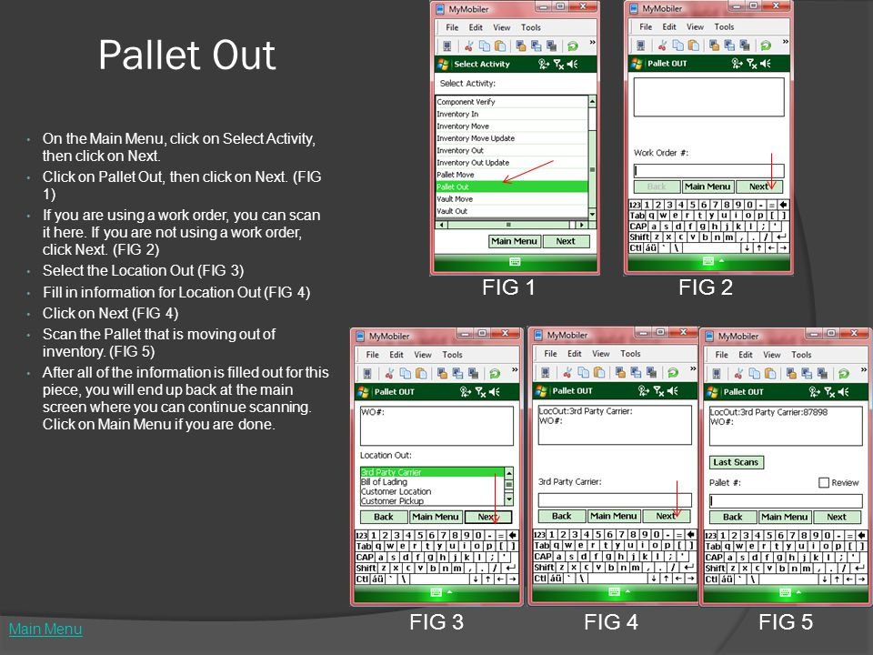 Pallet Out On the Main Menu, click on Select Activity, then click on Next. Click on Pallet Out, then click on Next. (FIG 1) If you are using a work or