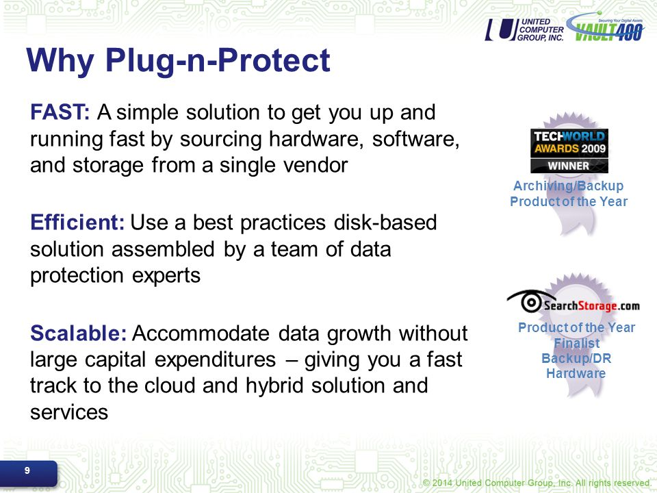 Why Plug-n-Protect FAST: A simple solution to get you up and running fast by sourcing hardware, software, and storage from a single vendor Efficient: