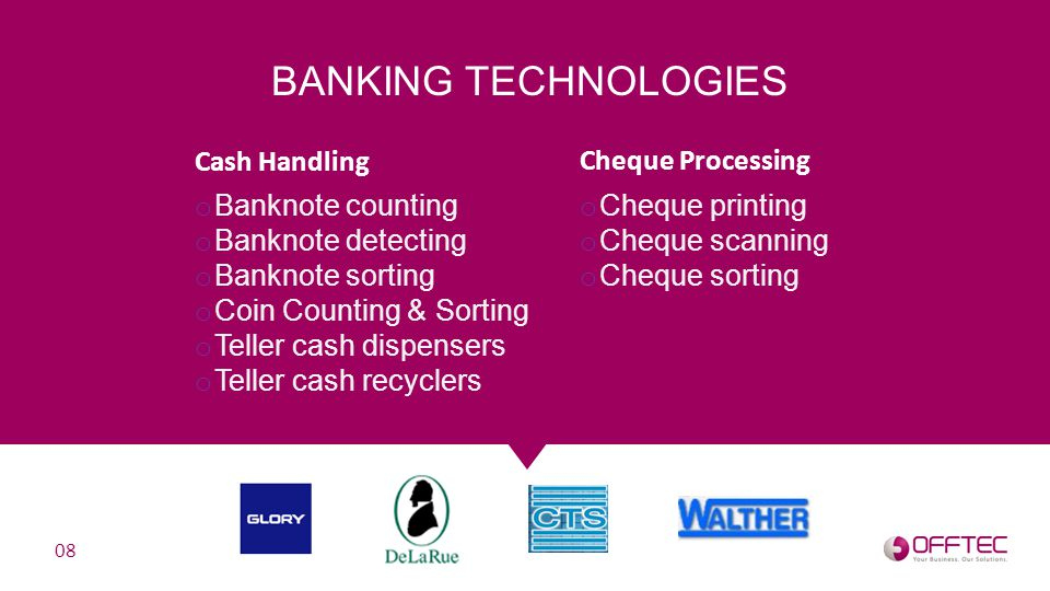 o Banknote counting o Banknote detecting o Banknote sorting o Coin Counting & Sorting o Teller cash dispensers o Teller cash recyclers BANKING TECHNOL