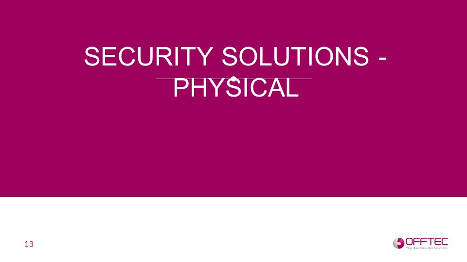 SECURITY SOLUTIONS - PHYSICAL 13