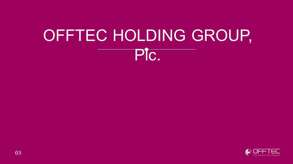 OFFTEC HOLDING GROUP, Plc. 03