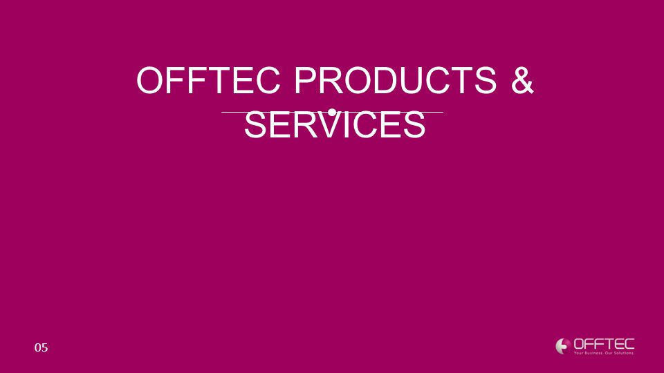 o Banking Technologies o Office Technologies o Office Furniture o Security Solutions (Physical and IT Security) 06 o IT Infrastructure o Software Applications o Plastic Card Technologies OFFTEC PRODUCTS & SERVICES