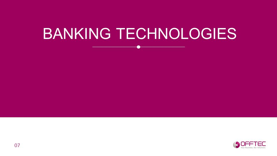 o Banknote counting o Banknote detecting o Banknote sorting o Coin Counting & Sorting o Teller cash dispensers o Teller cash recyclers BANKING TECHNOLOGIES 08 Cash Handling Cheque Processing o Cheque printing o Cheque scanning o Cheque sorting