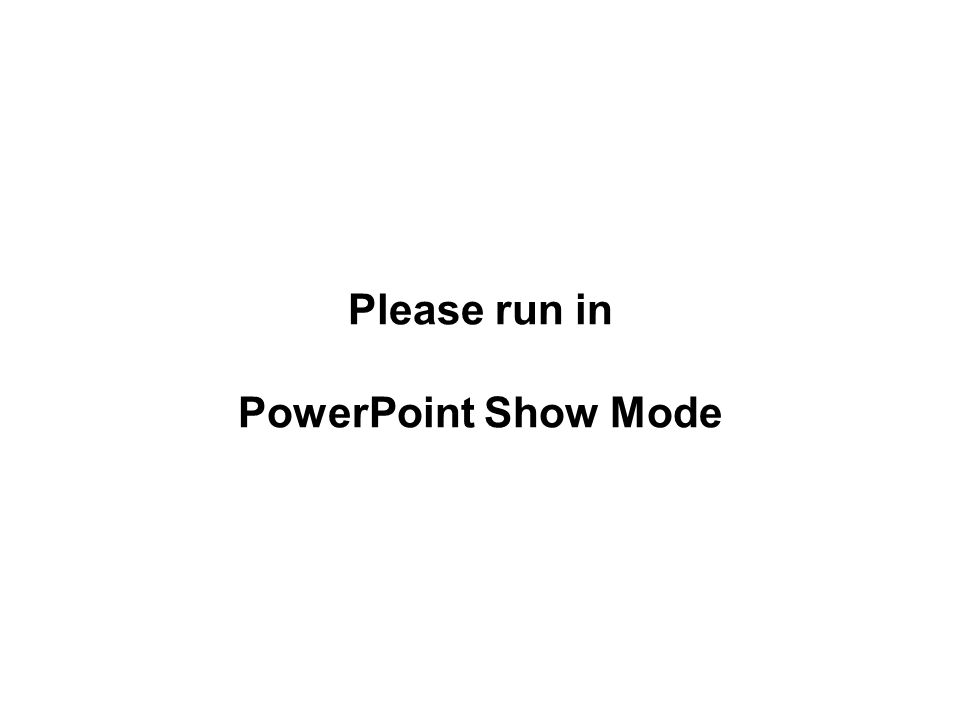 Please run in PowerPoint Show Mode