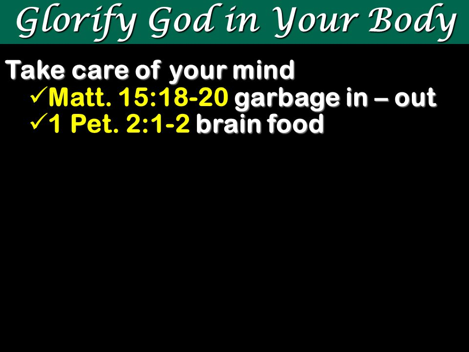 Glorify God in Your Body Take care of your mind Choose friends with good morals peer pressure 1 Cor.