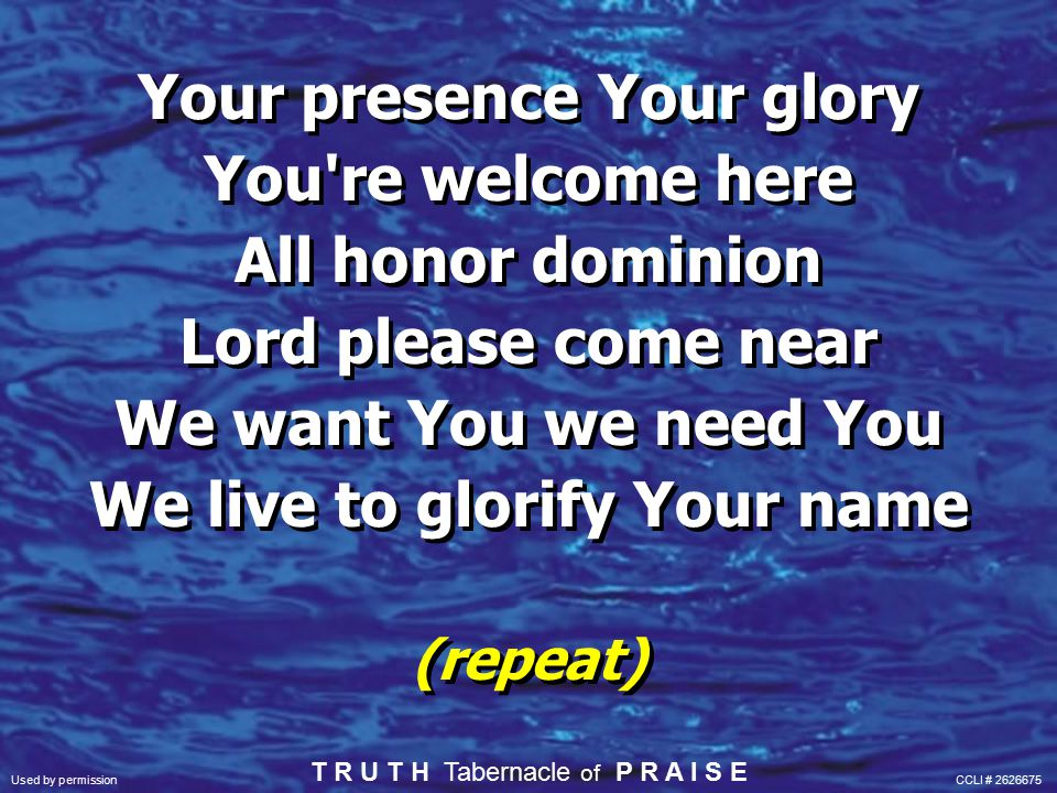 Glorify Your name Glorify Your name Glorify The name above all names (repeat) Glorify Your name Glorify Your name Glorify The name above all names (repeat) Used by permission CCLI # 2626675 T R U T H Tabernacle of P R A I S E