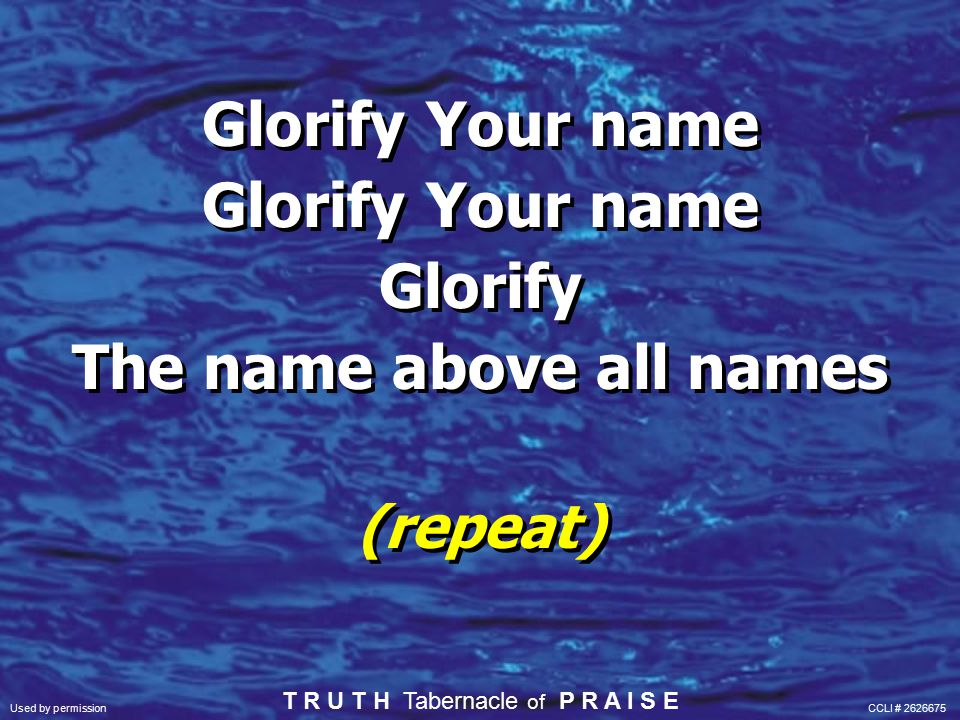 Glorify Your name Glorify Your name Glorify The name above all names (repeat) Glorify Your name Glorify Your name Glorify The name above all names (re