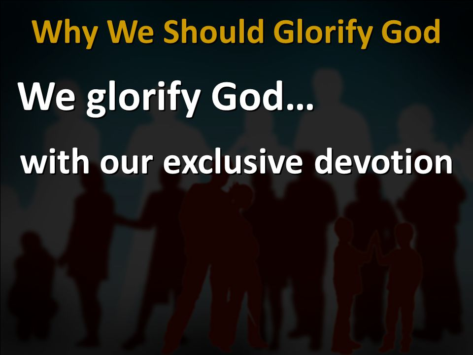 with our exclusive devotion Why We Should Glorify God We glorify God…