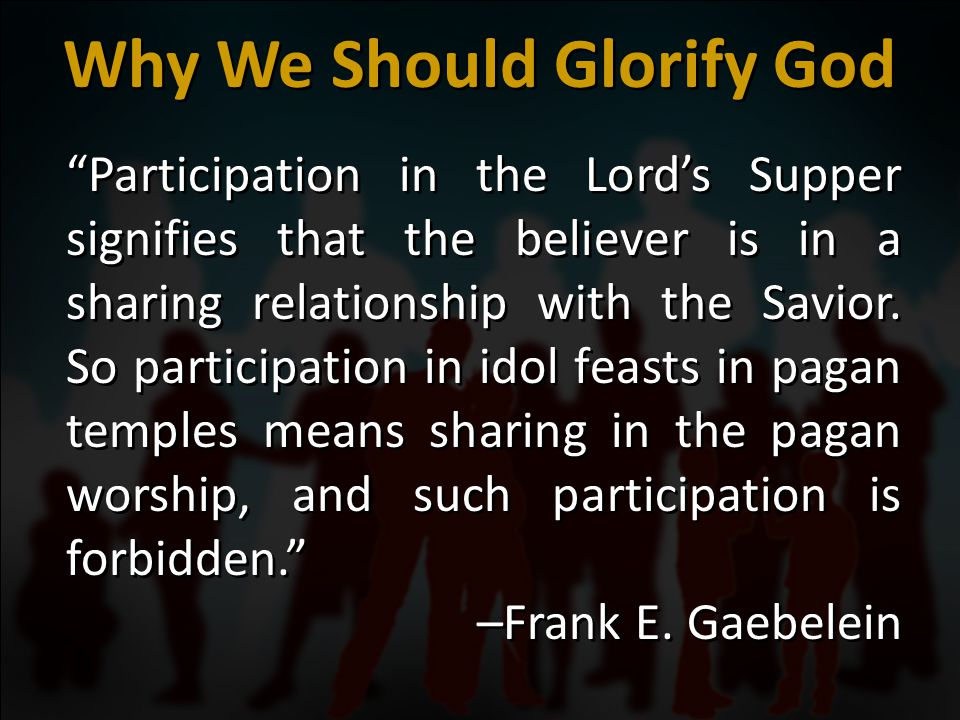 """Participation in the Lord's Supper signifies that the believer is in a sharing relationship with the Savior. So participation in idol feasts in pagan"