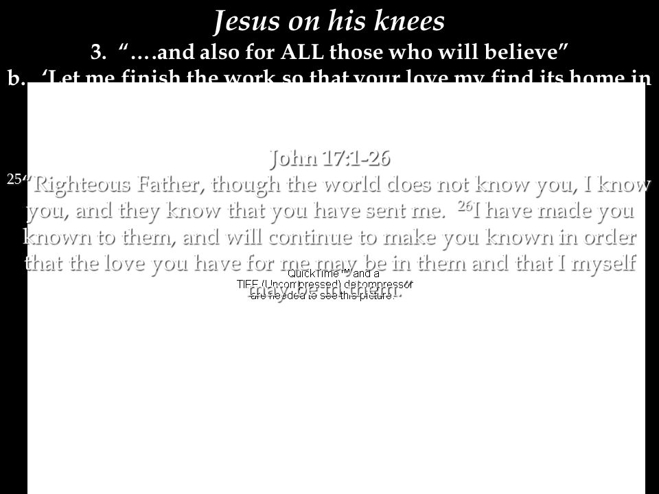 Jesus on his knees 3. ….and also for ALL those who will believe b.