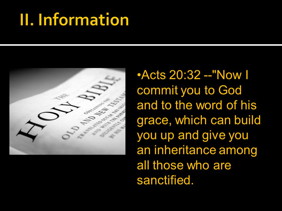 Acts 20:32 -- Now I commit you to God and to the word of his grace, which can build you up and give you an inheritance among all those who are sanctified.