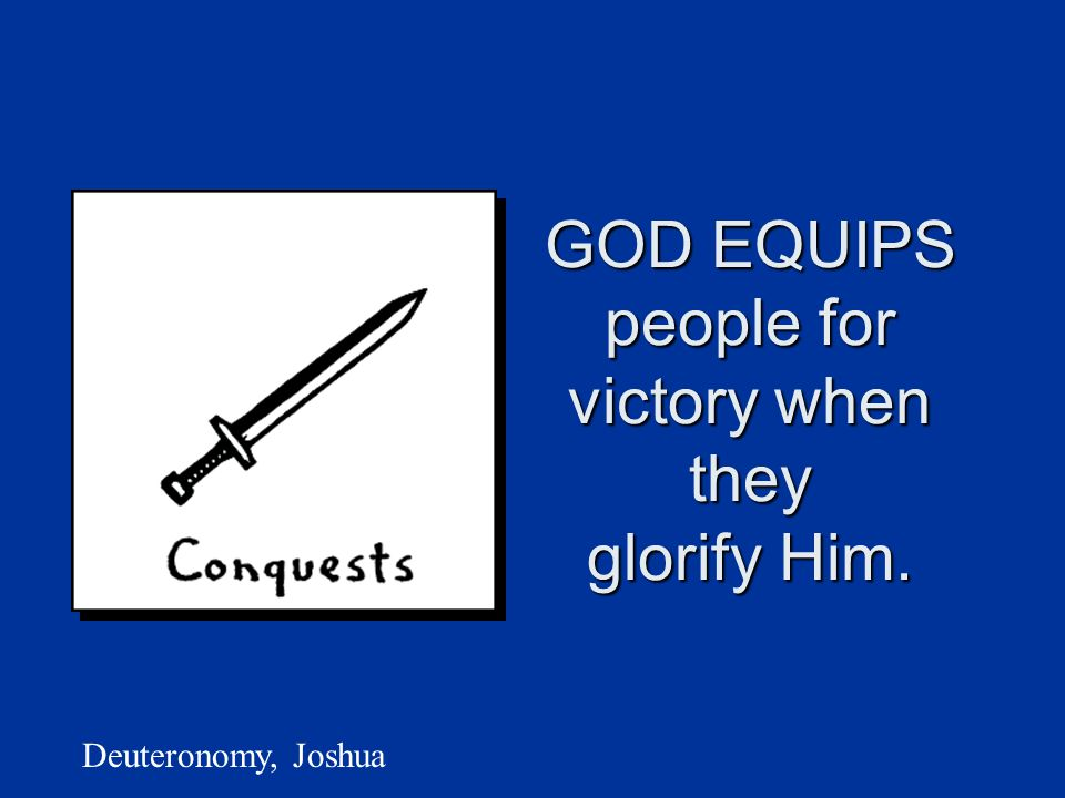 GOD EQUIPS people for victory when they glorify Him. Deuteronomy, Joshua