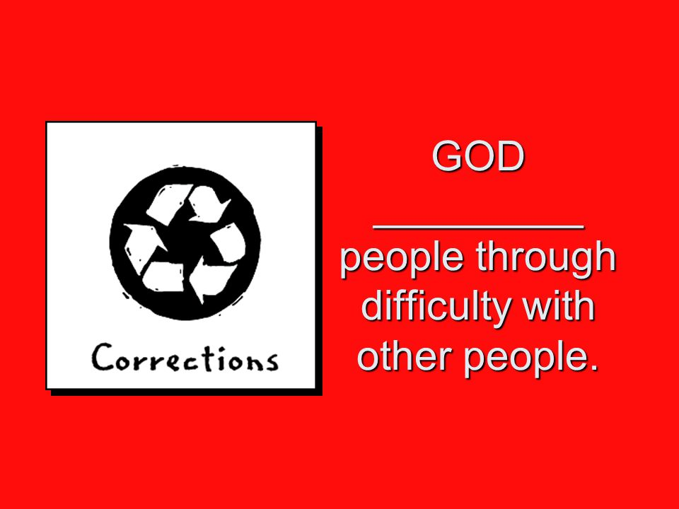 GOD _________ people through difficulty with other people.