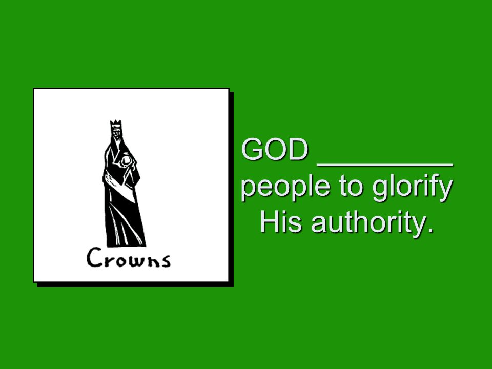 GOD ________ people to glorify His authority.