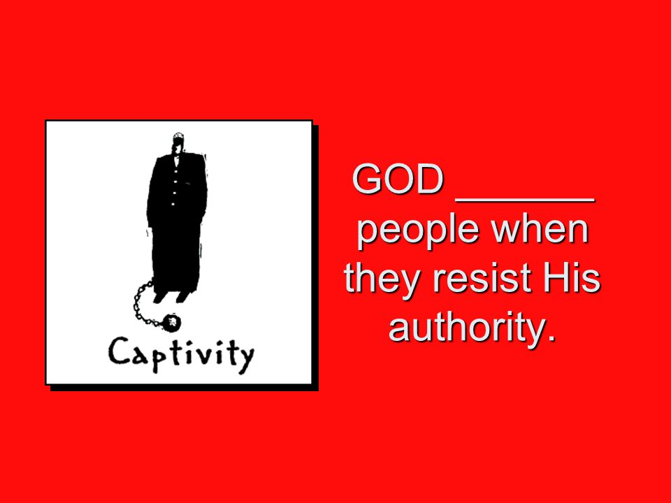 GOD ______ people when they resist His authority.