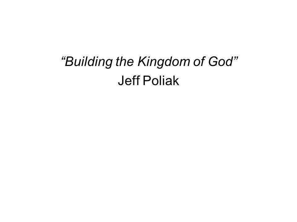 Building the Kingdom of God Jeff Poliak