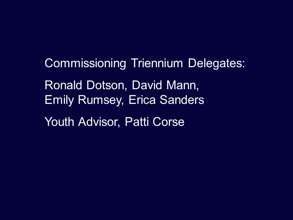 Commissioning Triennium Delegates: Ronald Dotson, David Mann, Emily Rumsey, Erica Sanders Youth Advisor, Patti Corse