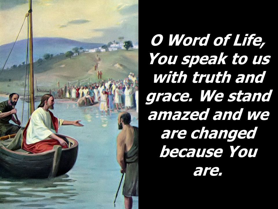 O Word of Life, You speak to us with truth and grace.